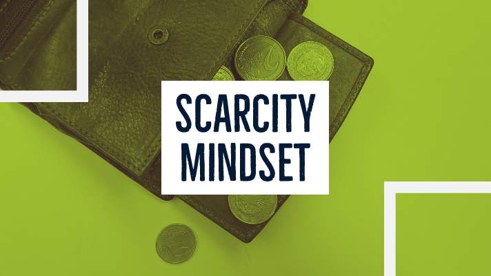7 Tips to Overcome Your Scarcity Mindset